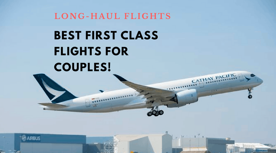 Long-Haul Flights: Best First Class Flights For Couples!