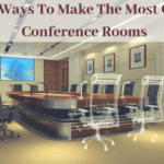 Ways to make the most of your Conference Rooms