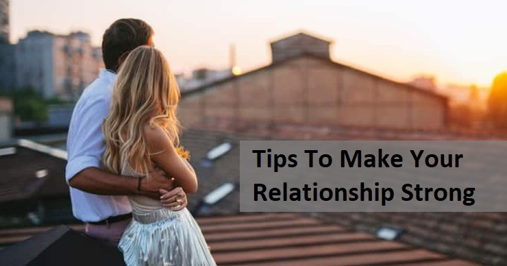 Tips To Make Your Relationship Strong