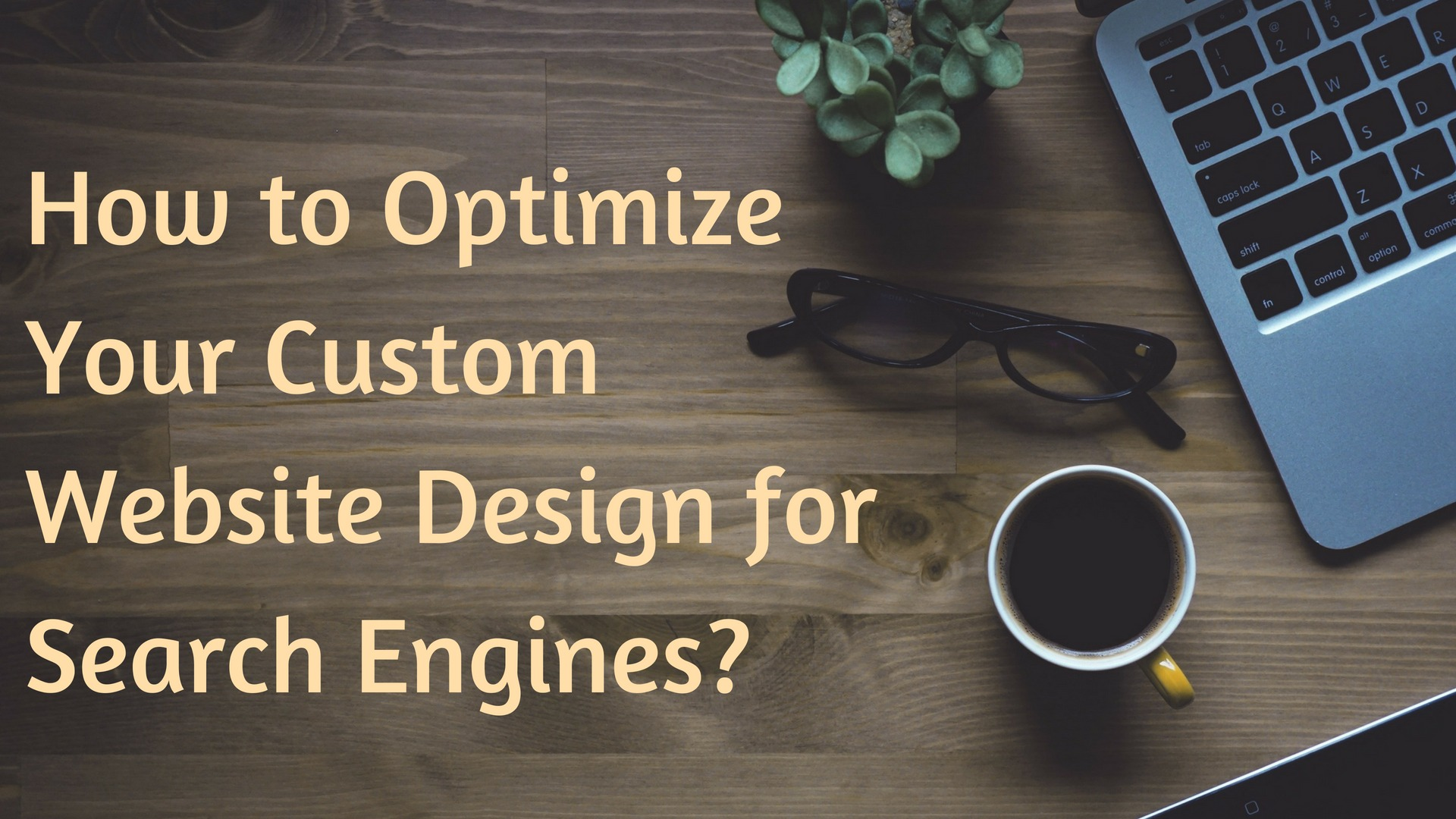 How to Optimize Your Custom Website Design for Search Engines