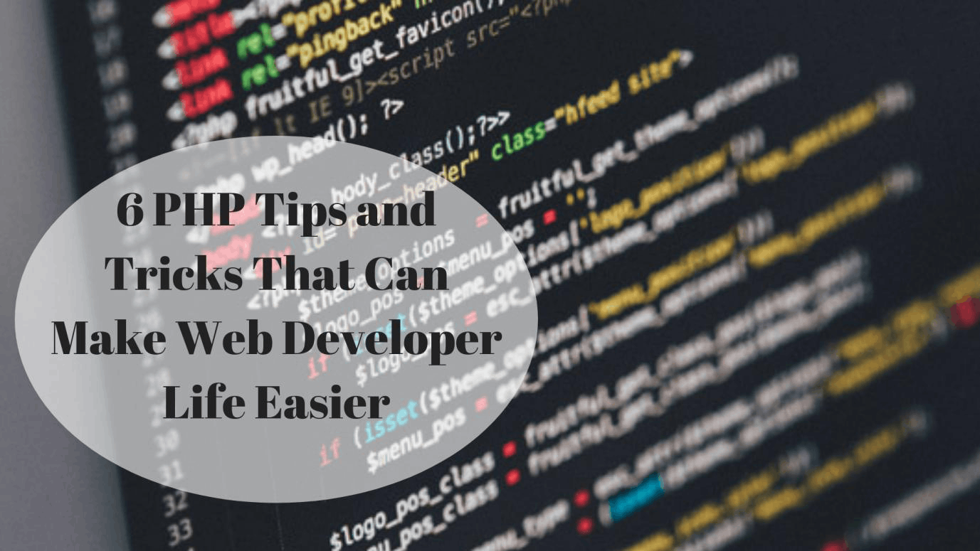 6 PHP Tips and Tricks That Can Make Web Developer Life Easier
