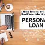 5 Money Problems You Should Never Solve with a Personal Loan