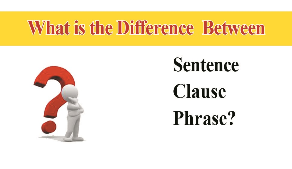 Difference Between the usage of Phrases and Clauses in a sentence