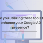 Are you utilizing these tools to enhance your Google AD presence_