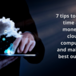 7 tips to invest time and money in cloud computing and make the best out of it