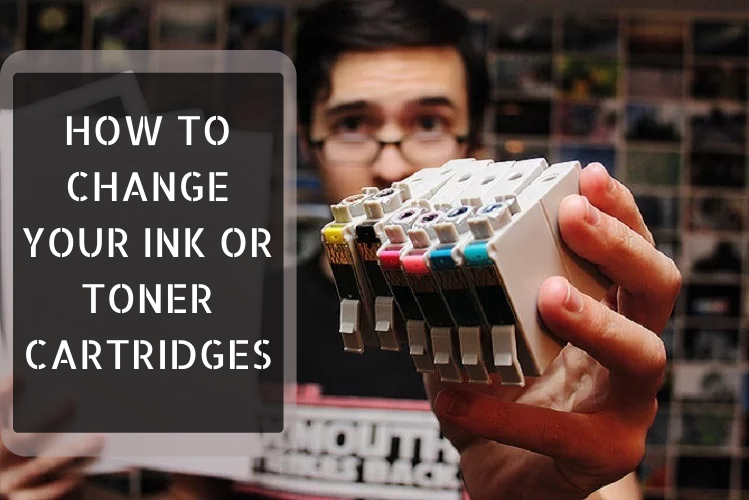 How To Change Your Ink Or Toner Cartridge