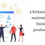 4 kickass ways to maintain your business productivity