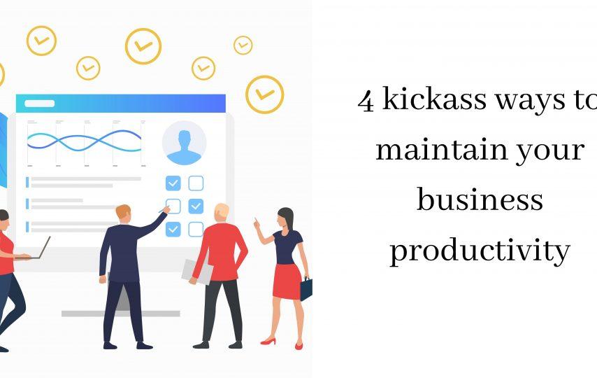 4 kickass ways to maintain your business productivity