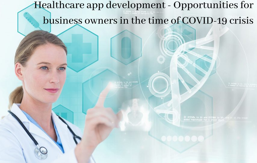 Healthcare app development - Opportunities for business owners in the time of COVID-19 crisis