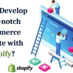 Develop a Top-notch eCommerce Website with Shopify